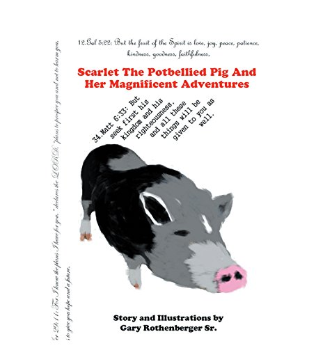 Scarlet the Potbellied Pig and Her Magnificent Adventures