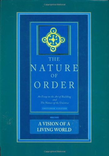The Nature of Order: An Essay on the Art of Building and the Nature of the Universe, Book 3 - A Vision of a Living World