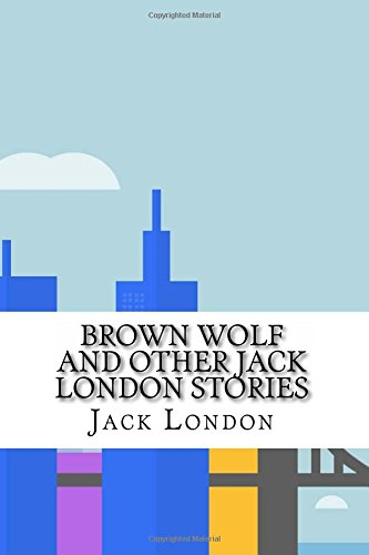 Download Brown Wolf and Other Jack London Stories PDF