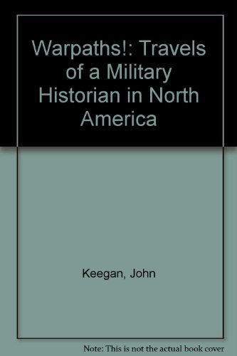 Warpaths!: Travels of a Military Historian in North America