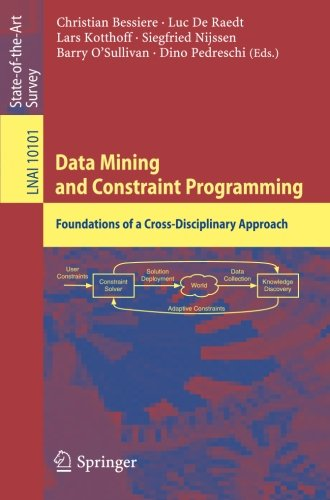 Data Mining and Constraint Programming: Foundations of a Cross-Disciplinary Approach (Lecture Notes in Computer Science) by Springer