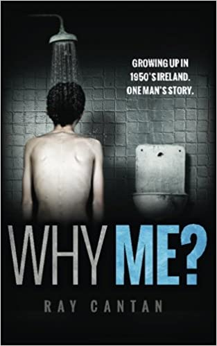 Why Me?: Growing up in 1950'S Ireland  One man's story
