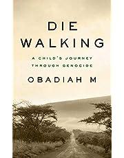 Die Walking: A Child's Journey Through Genocide