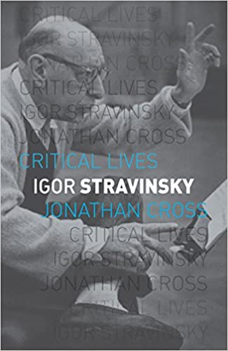 igor stravinsky critical lives jonathan cross 9781780234946 amazoncom books