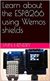 Learn about the ESP8266 using Wemos shields