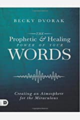 The Prophetic and Healing Power of Your Words (Large Print Edition): Creating an Atmosphere for the Miraculous Paperback