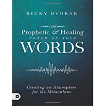 The Prophetic and Healing Power of Your Words (Large Print Edition): Creating an Atmosphere for the Miraculous