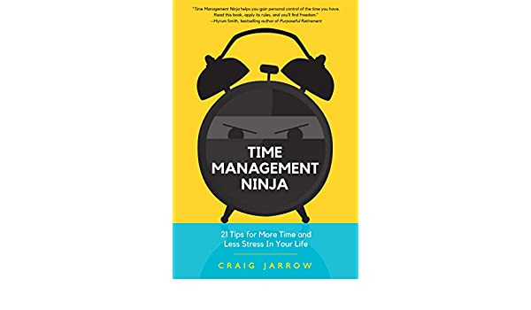 Time Management Ninja: 21 Rules for More Time and Less ...