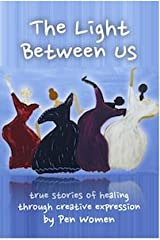 The Light Between Us: True Stories of Expression through Creative Expression Paperback