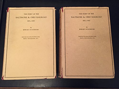 The Story of the Baltimore & Ohio Railroad, 1827-1927 (2 volume set) (Baltimore And Ohio Railroad)