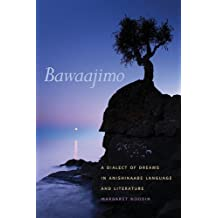 Bawaajimo: A Dialect of Dreams in Anishinaabe Language and Literature
