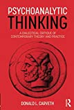 "Donald L. Carveth, ""Psychoanalytic Thinking: A Dialectical Critique of Contemporary Theory and Practice"" (Routledge, 2018)"