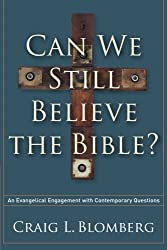 Can We Still Believe the Bible?: An Evangelical Engagement with Contemporary Questions