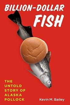 Billion-Dollar Fish: The Untold Story of Alaska Pollock ...