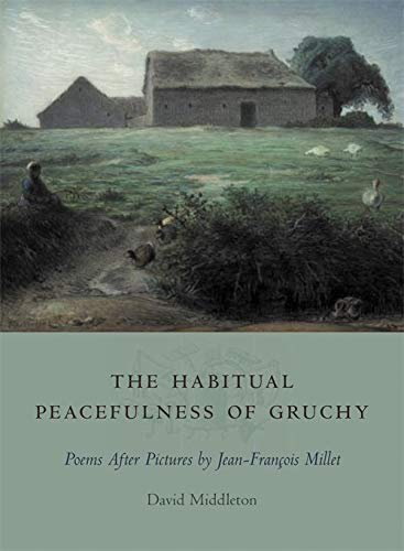 The Habitual Peacefulness of Gruchy: Poems After Pictures by Jean-Francois Millet