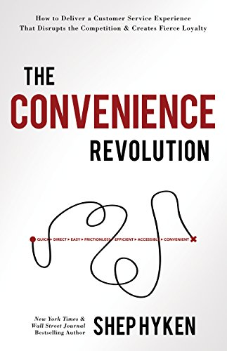 The Convenience Revolution: How to Deliver a Customer Service Experience that Disrupts the Competition and Creates Fierce Loyalty (Best Customer Service Companies)