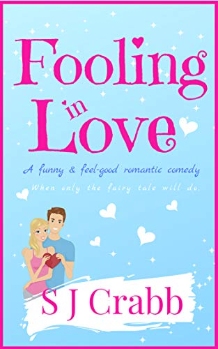 Once in a while, right in the middle of an ordinary life, love gives us a fairy tale. Fooling In Love: A funny & feel-good romantic comedy  by S J Crabb