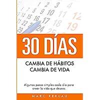 30 Días - Cambia de hábitos, cambia de vida: Algunos pasos simples cada día para crear la vida que deseas (Hábitos que te cambiarán la vida)