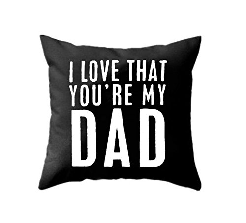 Home Decor Cotton Linen I LOVE THAT YOU'RE MY DAD Sofa Black Throw Pillow Case Cushion Cover 18 x 18 Inch,Father's Day Gifts,Dad Gift,Dad Birthday Gifts