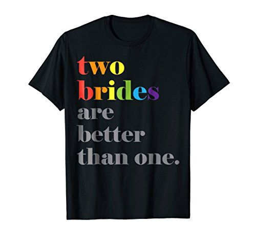Lesbian Wedding Couple Two Brides Are Better Than One Shirt by Lesbian Bachelorette Party