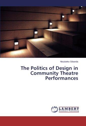 The Politics of Design in Community Theatre Performances pdf