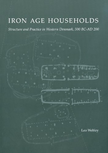Iron Age Households: Structure and Practice in Western Denmark, 500BC-AD200 (JUTLAND ARCH SOCIETY)