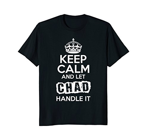 Mens Chad T-Shirt Keep Calm and Let Chad Handle It Large Black