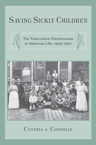 Saving Sickly Children: The Tuberculosis Preventorium in American Life, 1909-1970 (Critical Issues in Health and Medicine)