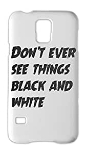 Don't ever see things black and white Samsung Galaxy S5 Plastic Case