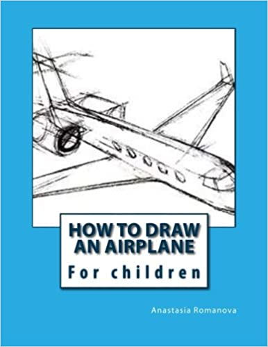 How to draw an airplane: For children by Anastasia Romanova (2016-03-28)