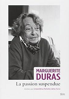 La passion suspendue : entretiens avec Leopoldina Pallotta Della Torre, Duras, Marguerite
