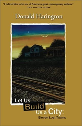Let Us Build Us a City: Eleven Lost Towns by Donald Harington (2011-11-03)
