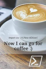NOW I CAN GO FOR A COFFEE: Powershell automation notebook for sysadmins | Notebook for Powershell beginners | 18 pages of windows Powershell syntax examples and 89 blank pages for notes and drawings Paperback
