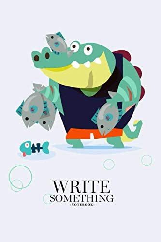 Notebook - Write something: Crocodile character holding fish notebook, Daily Journal, Composition Book Journal, College Ruled Paper, 6 x 9 inches (100sheets)