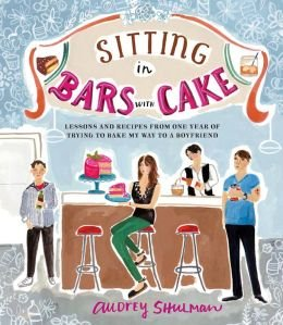 Download Lessons and Recipes from One Year of Trying to Bake My Way to a Boyfriend Sitting in Bars with Cake (Hardback) - Common pdf
