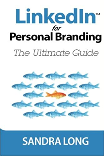 Linked In For Personal Branding: The Ultimate Guide: Sandra Long ...