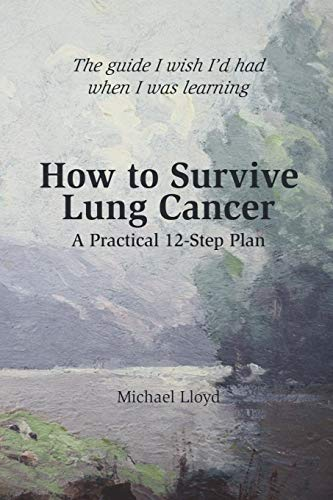 How to Survive Lung Cancer - A Practical 12-Step Plan - http://medicalbooks.filipinodoctors.org