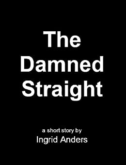 The Damned Straight - A Short Story: Literature for Social Change by [Anders, Ingrid]