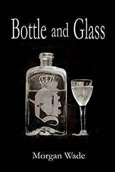 Bottle and Glass by [Wade, Morgan]