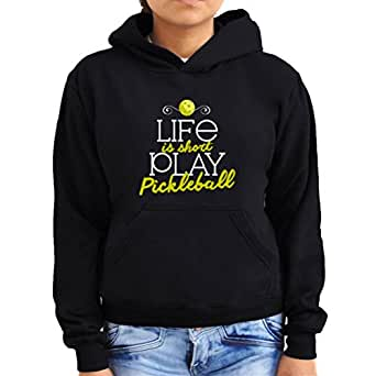 Life is short play pickleball Women Hoodie
