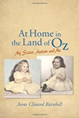 At Home in the Land of Oz: Autism, My Sister, and Me by Anne Clinard Barnhill (2007-06-15) Paperback