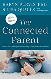 The Connected Parent: Real-Life Strategies for