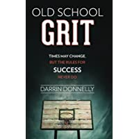 Old School Grit: Times May Change, But the Rules for Success Never Do: Volume 2 (Sports for the Soul)