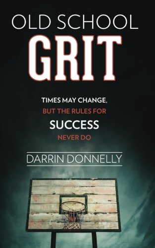 Old School Grit: Times May Change; But the Rules for Success Never Do: Volume 2 (Sports for the Soul)