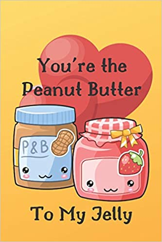 You're the Peanut Butter To My Jelly: Cute and Funny Valentine Journal to  Write In and Color Beautiful Pictures of Hearts, Mandalas and Feathers.  (Better Together): A Bee's Life Press: 9798600490536: Amazon.com: