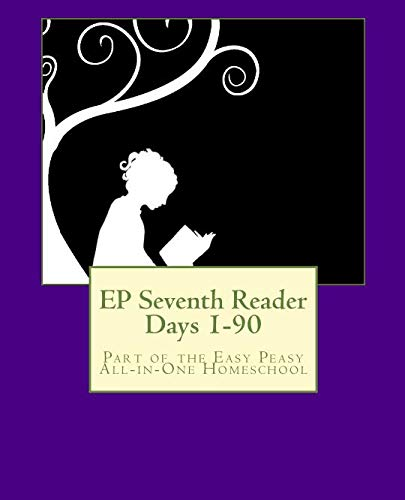 Homeschool Reading Curriculum - EP Seventh Reader Days 1-90: Part of the Easy Peasy All-in-One Homeschool (EP Reader Series) (Volume 7)