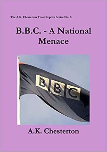 B.B.C. - A National Menace (The A.K. Chesterton Trust Reprint Series)