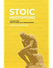 Stoic Meditations: The Daily Stoic Ways to Think Like a Roman Emperor - Meditations on Wisdom, Perseverance and the Art of Living