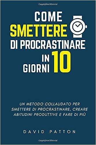 Smettere di Procrastinare (Italian Edition)