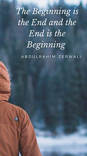 The Beginning is the End and the End is the Beginning: (The Philosophy of artificial intelligence Series 1)